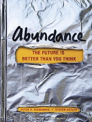 Abundance: The Future Is Better Than You Think - Diamandis, Peter H, M.D., and Kotler, Steven, and Morey, Arthur (Narrator)