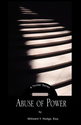Abuse of Power - Hodge, Millicent Y, Esq