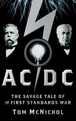 AC/DC: The Savage Tale of the First Standards War - McNichol, Tom