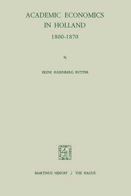 Academic Economics in Holland 1800-1870 - Butter, I H