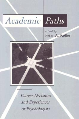 Academic Paths: Career Decisions and Experiences of Psychologists - Keller, Peter A