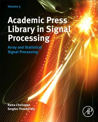 Academic Press Library in Signal Processing: Array and Statistical Signal Processing - Theodoridis, Sergios, and Chellappa, Rama