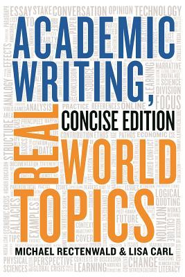 Academic Writing, Real World Topics - Rectenwald, Michael, and Carl, Lisa