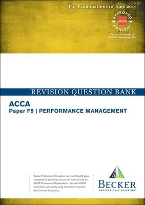 ACCA Approved - F5 Performance Management: Revision Question Bank (for March and June 2017 Exams) - Becker Professional Education Ltd