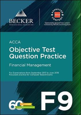 ACCA Approved - F9 Financial Management (September 2017 to June 2018 Exams): Objective Test Question Practice Booklet - Becker Professional Education