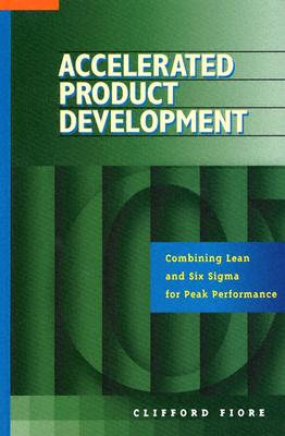 Accelerated Product Development: Combining Lean and Six Sigma for Peak Performance - Fiore, Clifford