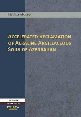 Accelerated Reclamation of Alkaline Argillaceous Soils of Azerbaijan - Abduyev, Mukhtar