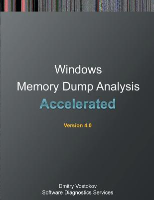 Accelerated Windows Memory Dump Analysis: Training Course Transcript and Windbg Practice Exercises with Notes, Fourth Edition - Vostokov, Dmitry, and Software Diagnostics Services