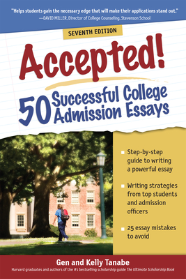 Accepted! 50 Successful College Admission Essays - Tanabe, Gen, and Tanabe, Kelly