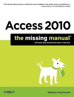 Access 2010: The Missing Manual - MacDonald, Matthew