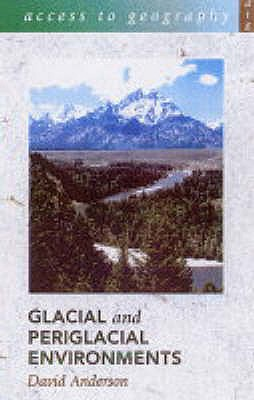 Access to Geography: Glacial and Periglacial Environments - Anderson, David W.K.