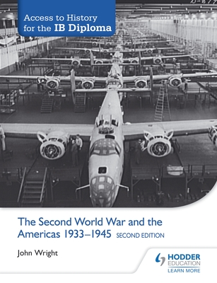 Access to History for the IB Diploma: The Second World War and the Americas 1933-1945 Second Edition - Wright, John