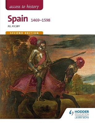 Access to History: Spain 1469-1598 Second Edition - Kilsby, Jill