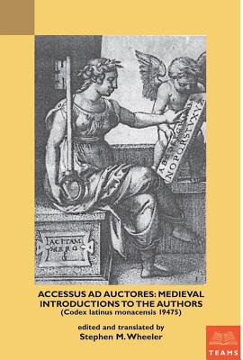 Accessus ad auctores: Medieval Introductions to the Authors (Codex latinus monacensis 19475) - Wheeler, Stephen M. (Edited and translated by)