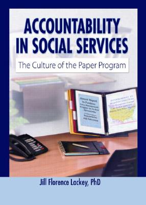 Accountability in Social Services: The Culture of the Paper Program - Lackey, Jill Florence