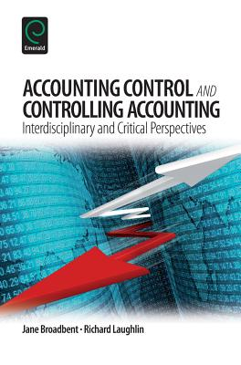 Accounting Control and Controlling Accounting: Interdisciplinary and Critical Perspectives - Broadbent, Jane, and Laughlin, Richard