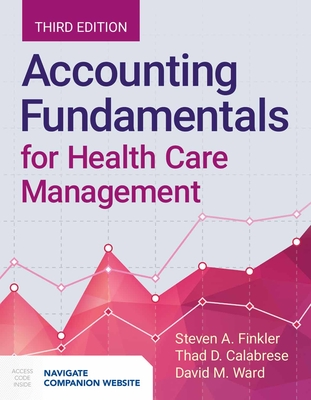 Accounting Fundamentals for Health Care Management - Finkler, Steven A, PhD, CPA, and Ward, David M, and Calabrese, Thad