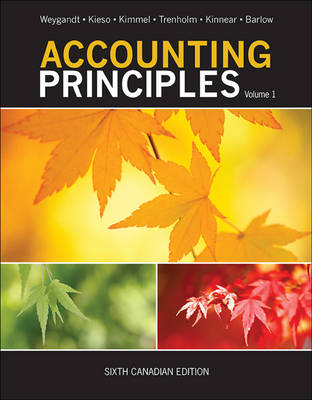 Accounting Principles, Sixth Canadian Edition, Volume 1 - Weygandt, Jerry J., and Kieso, Donald E., and Kimmel, Paul D.
