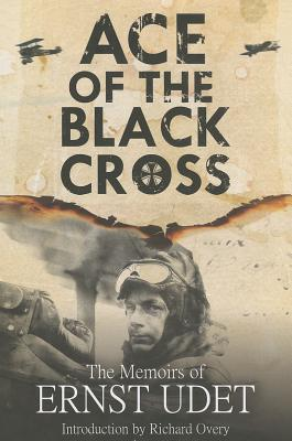 Ace of the Black Cross: The Memoirs of Ernst Udet - Udet, Ernst