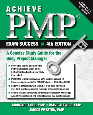 Achieve PMP Exam Success: A Concise Study Guide for the Busy Project Manager - Chu, Margaret Y, and Altwies, Diane C, and Preston, Janice Y