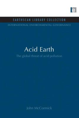 Acid Earth: The Global Threat of Acid Pollution - McCormick, John