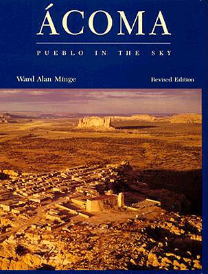 Acoma: Pueblo in the Sky - Minge, Ward Alan, and Ortiz, Simon (Foreword by)