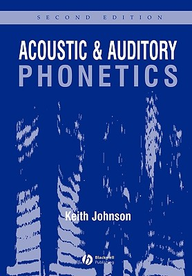 Acoustic and Auditory Phonetic - Johnson, Keith