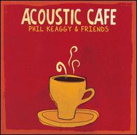 Acoustic Café - Phil Keaggy & Friends