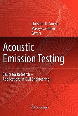 Acoustic Emission Testing - Grosse, Christian U. (Editor), and Ohtsu, Masayasu (Editor)