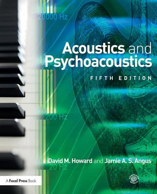 Acoustics and Psychoacoustics - Howard, David M., and Angus, Jamie