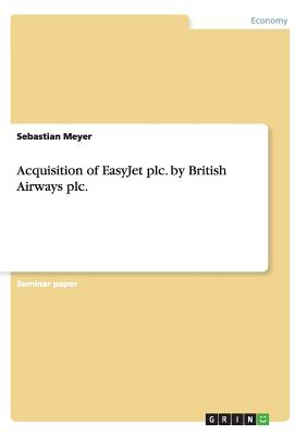 Acquisition of EasyJet plc. by British Airways plc. - Meyer, Sebastian