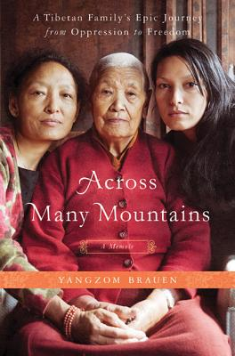 Across Many Mountains: A Tibetan Family's Epic Journey from Oppression to Freedom - Brauen, Yangzom