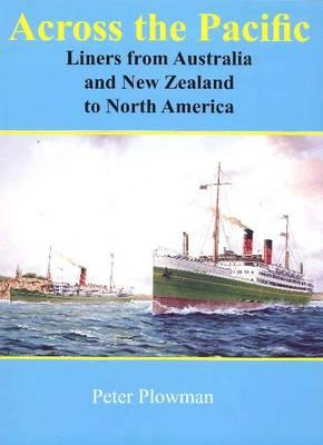 Across the Pacific: Liners from Australia and New Zealand to North America - Plowman, Peter