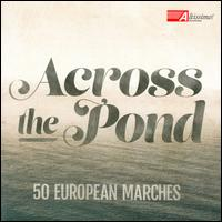 Across the Pond: 50 European Marches - United States Coast Guard Band; United States Military Academy Band; United States Naval Academy Band; United States Navy Band