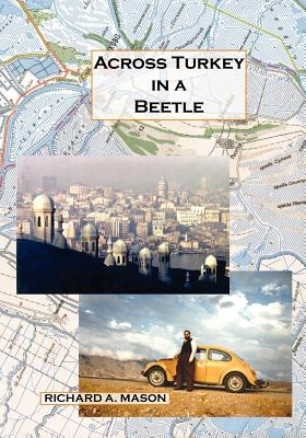 Across Turkey in a Beetle - Mason, Richard A