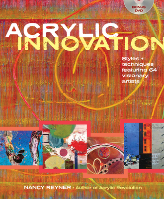 Acrylic Innovation: Styles + Techniques Featuring 64 Visionary Artists - Reyner, Nancy