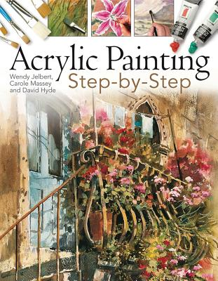 Acrylic Painting Step-By-Step - Hyde, David, and Jelbert, Wendy, and Massey, Carole