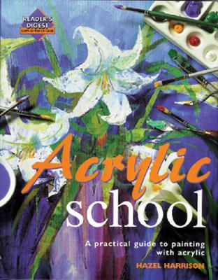 Acrylic School: A Practical Guide to Painting with Acrylic - Harrison, Hazel