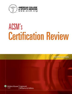 ACSM's Certification Review - American College of Sports Medicine, [None], and ACSM (Editor)