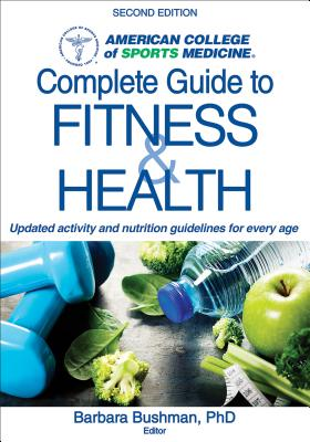 Acsm's Complete Guide to Fitness & Health - American College of Sports Medicine (Editor), and Bushman, Barbara A