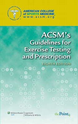 ACSM's Guidelines for Exercise Testing and Prescription - Acsm, and American College of Sports Medicine
