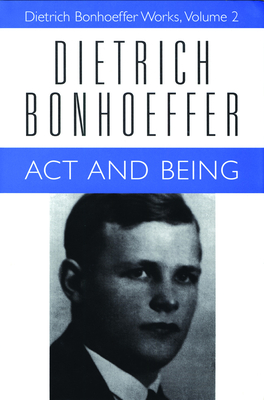 Act and Being: Transcendental Philosophy and Ontology in Systematic Theology - Bonhoeffer, Dietrich, and Reuter, Hans-Richard (Editor), and Floyd, Wayne Whitson, Jr. (Editor)