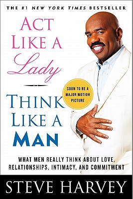Act Like a Lady, Think Like a Man: What Men Really Think about Love, Relationships, Intimacy, and Commitment - Harvey, Steve