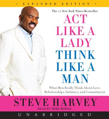 Act Like a Lady, Think Like a Man,: What Men Really Think about Love, Relationships, Intimacy, and Commitment - Harvey, Steve, and Hodge, Mike (Read by)