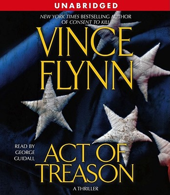 Act of Treason - Flynn, Vince, and Guidall, George (Read by)