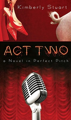 Act Two: A Novel in Perfect Pitch - Stuart, Kimberly