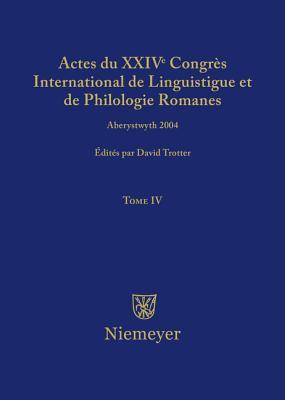 Actes Du XXIV Congr?s International de Linguistique Et de Philologie Romanes. Tome I - Trotter, David A (Editor)