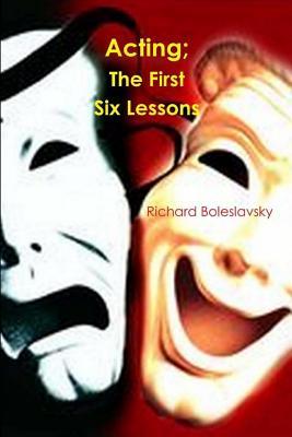 Acting; The First Six Lessons - Boleslavsky, Richard
