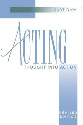 Acting: Thought Into Action - Daw, Kurt