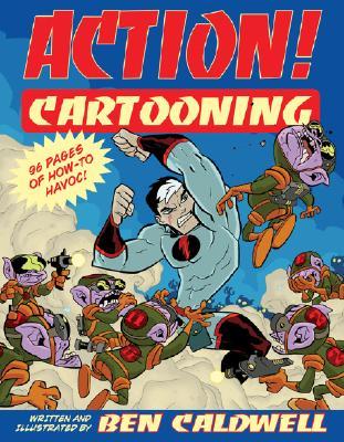 Action! Cartooning - Caldwell, Ben